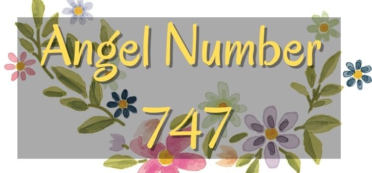 Angel Number 747 meaning explained